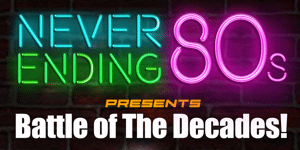Never Ending 80s - Battle of the Decades