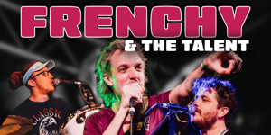 FRENCHY & THE TALENT