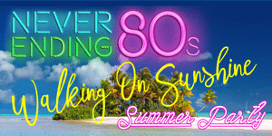The Never Ending 80s - Walking On Sunshine Summer Party