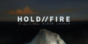Hold//Fire Album Launch