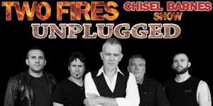 Two Fires – Chisel Barnes Show Unplugged - LATE SHOW