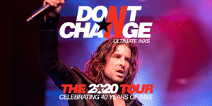 DON'T CHANGE – ULTIMATE INXS THE 2020 TOUR