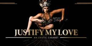 Justify My Love - An Erotic Cabaret