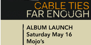 Cable Ties Far Enough Album Launch(es)