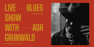 Live Blues Show with Ash Grunwald