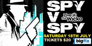 SPY v SPY - Live @ The Wicko