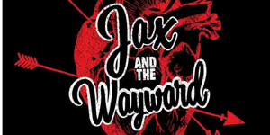 Jax and The Wayward + Mountains Of Madness