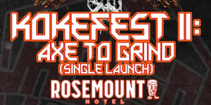 Kokefest II: Axe To Grind (Single Launch)