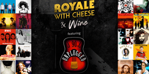 Royale with Cheese & Wine | Unplugged & Uncorked