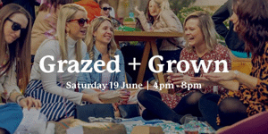 Grazed and Grown - Saturday 19 June: 4pm - 8pm