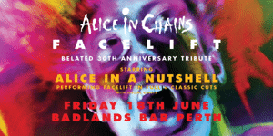 "ALICE IN CHAINS ""FACELIFT"" BELATED 30TH ANNIVERSARY TRIBUTE"