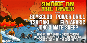 SMOKE ON THE RIVER: Boysclub (Syd), Power Drill, Tshitaki (Syd), Fly Agaric & Jono's Mate Sheep