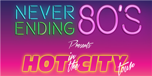 Never Ending 80's - Hot In The City Tour [MARDI GRAS WARM UP]