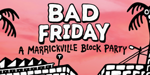 BAD FRIDAY 8 - A Marrickville Block Party