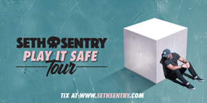 SETH SENTRY - 'PLAY IT SAFE TOUR'