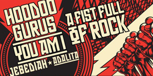 Fist Full Of Rock Tour featuring Hoodoo Gurus, You Am I, Jebediah & Adalita