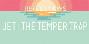 Reflections ft Jet/The Temper Trap