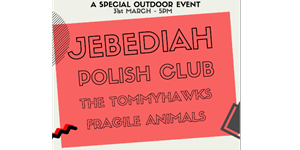 Jebediah; Polish Club; The Tommyhawks; Fragile Animals