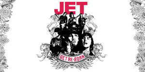 Jet - Get Re-Born 15th Anniversary Tour