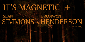 It's Magnetic, Sean Simmons + Bronwyn Henderson ( The Spoils)