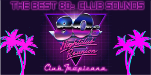 80s NIGHTCLUB REUNION - Club Tropicana