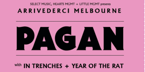 Pagan - Arrivederci Melbourne Shows