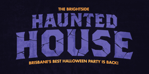 The Haunted House - Brisbane's BEST Halloween Party