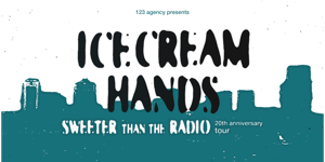 Icecream Hands 'Sweeter Than The Radio' 20th Anniversary Tour