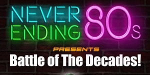 Never Ending 80's - Battle of the Decades 80's vs 90's